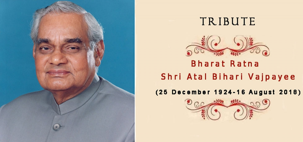 Shri Atal Bihari Vajpayee, former Prime Minister of India passes away on 16th August 2018
